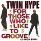Twin Hype's For Those Who Like to Groove