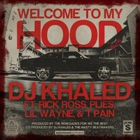 Welcome to My Hood by DJ Khaled and T-Pain feat  Lil Wayne, Plies