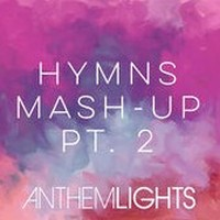 Anthem Lights S Hymns Mash Up Pt 2 Come Thou Fount Be Thou